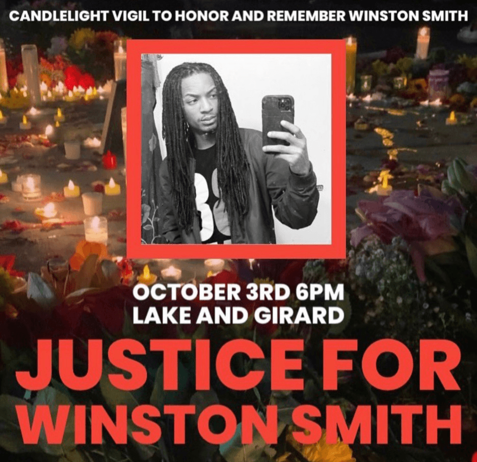 Candlelight vigil to honor and remember Winston Smith. October 3rd 6pm. Lake and Girard. Justice for Winston Smith.